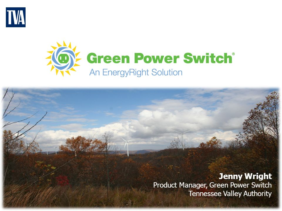 Jenny Wright Product Manager, Green Power Switch Tennessee Valley Authority