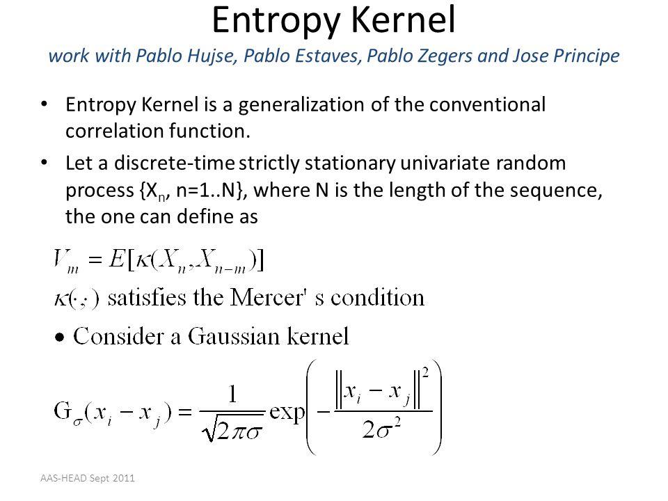Entropy Kernel work with Pablo Hujse, Pablo Estaves, Pablo Zegers and Jose Principe Entropy Kernel is a generalization of the conventional correlation