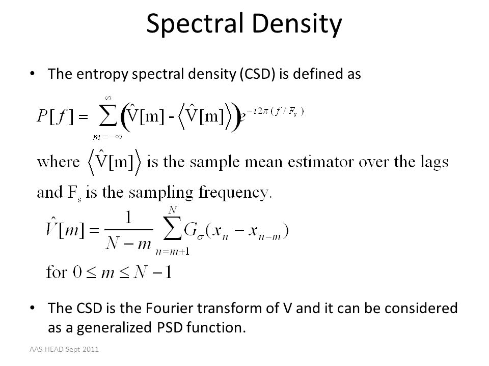 Spectral Density The entropy spectral density (CSD) is defined as The CSD is the Fourier transform of V and it can be considered as a generalized PSD