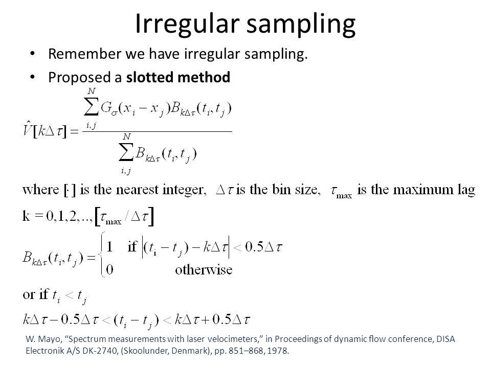 Irregular sampling Remember we have irregular sampling. Proposed a slotted method W. Mayo, Spectrum measurements with laser velocimeters, in Proceedin