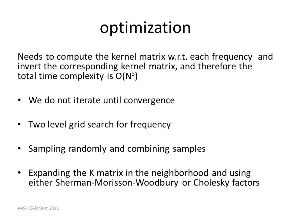 optimization Needs to compute the kernel matrix w.r.t. each frequency and invert the corresponding kernel matrix, and therefore the total time complex