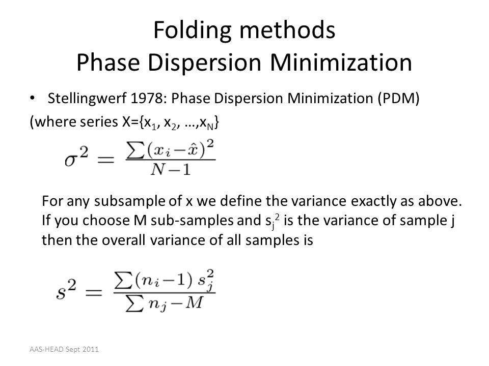 Folding methods Phase Dispersion Minimization Stellingwerf 1978: Phase Dispersion Minimization (PDM) (where series X={x 1, x 2, …,x N } For any subsam