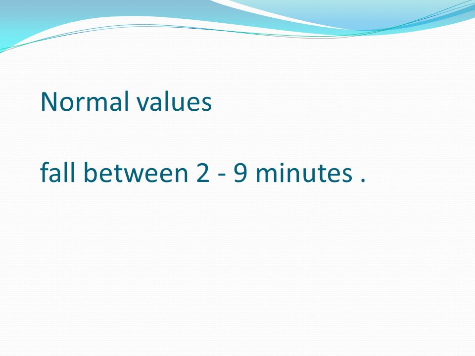 Normal values fall between 2 - 9 minutes.