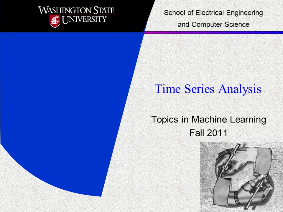 Time Series Analysis Topics in Machine Learning Fall 2011 School of Electrical Engineering and Computer Science