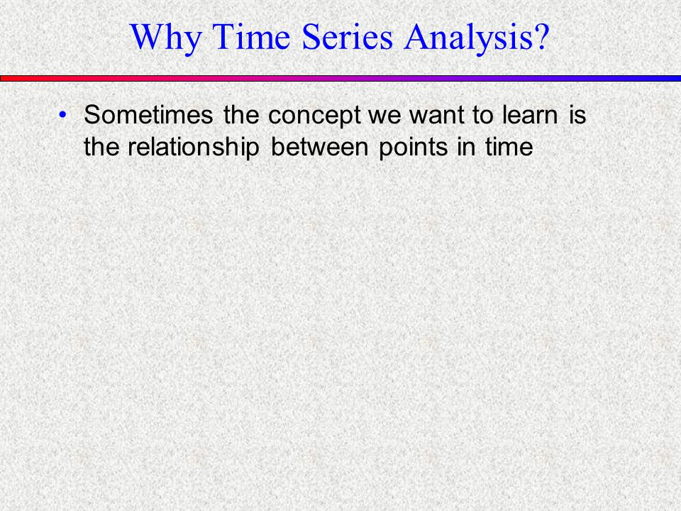 Why Time Series Analysis.