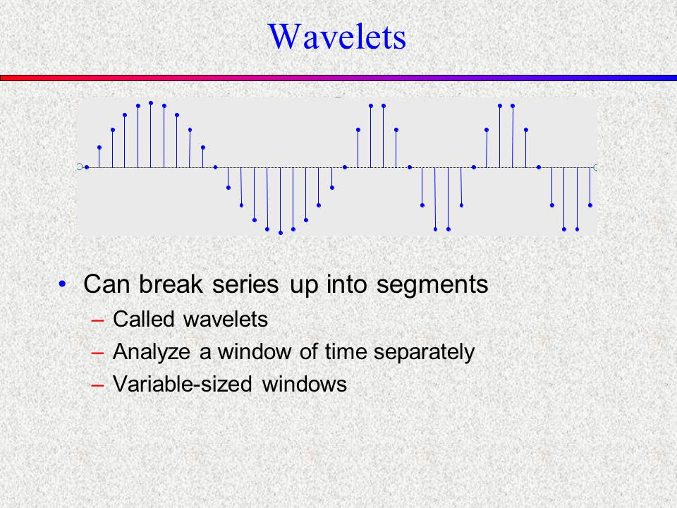 Wavelets Can break series up into segments –Called wavelets –Analyze a window of time separately –Variable-sized windows