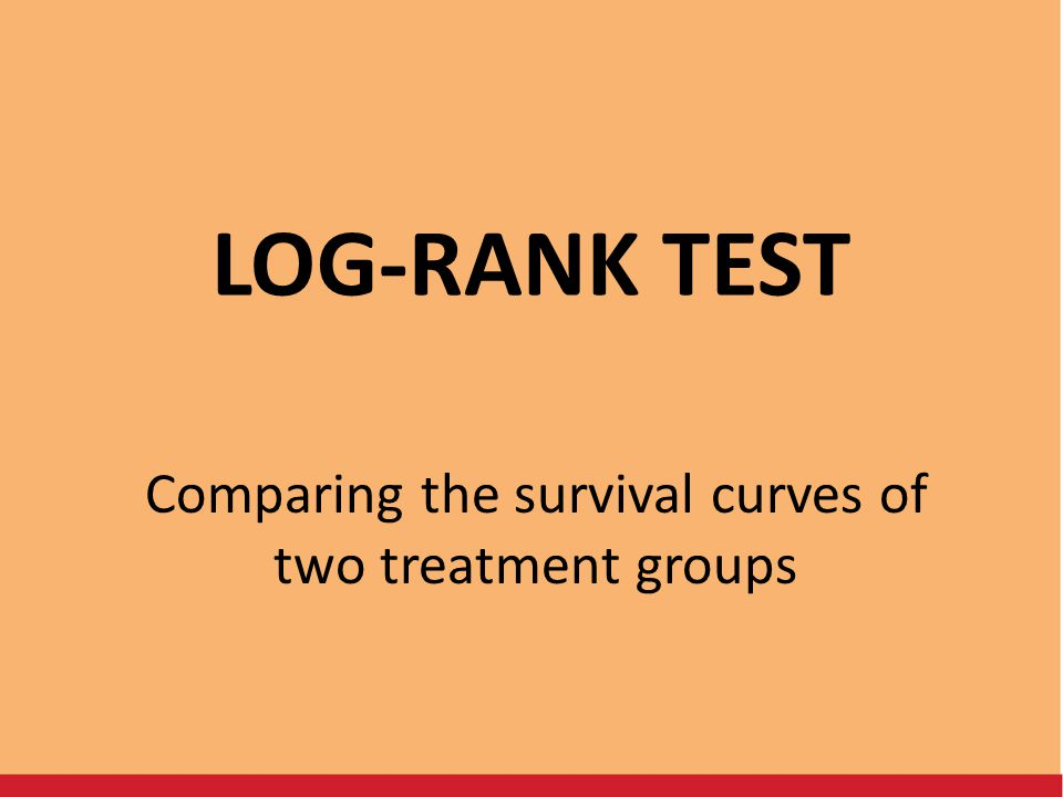 LOG-RANK TEST Comparing the survival curves of two treatment groups