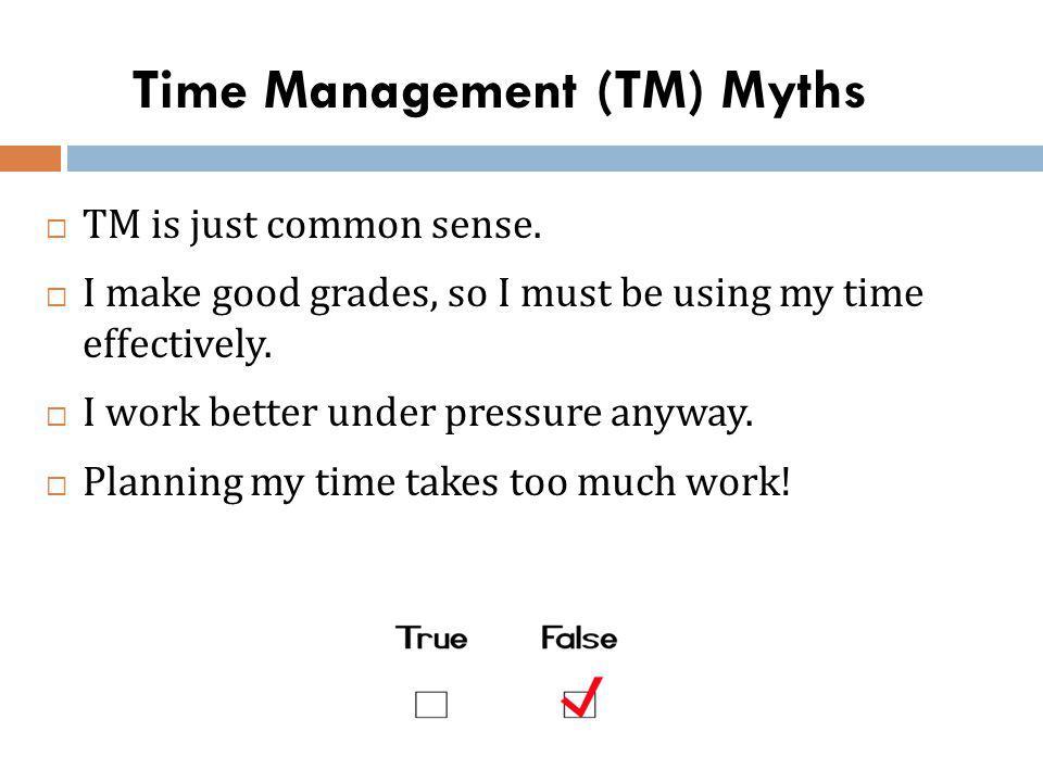 Time Management (TM) Myths TM is just common sense.