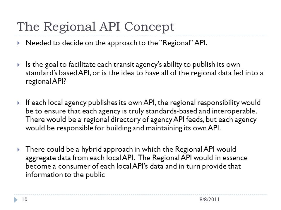 The Regional API Concept Needed to decide on the approach to the Regional API. Is the goal to facilitate each transit agencys ability to publish its o