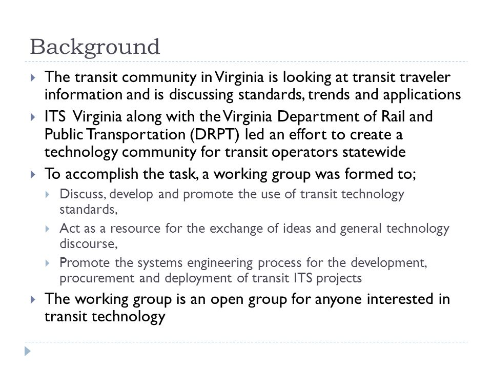 Background The transit community in Virginia is looking at transit traveler information and is discussing standards, trends and applications ITS Virgi