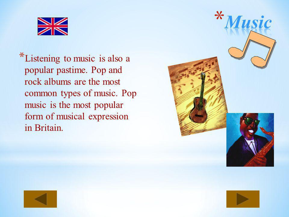 * Listening to music is also a popular pastime. Pop and rock albums are the most common types of music. Pop music is the most popular form of musical