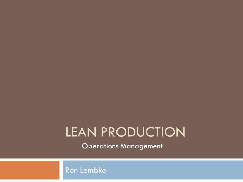 LEAN PRODUCTION Ron Lembke Operations Management