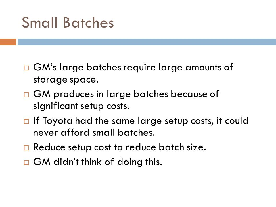 Small Batches GMs large batches require large amounts of storage space.