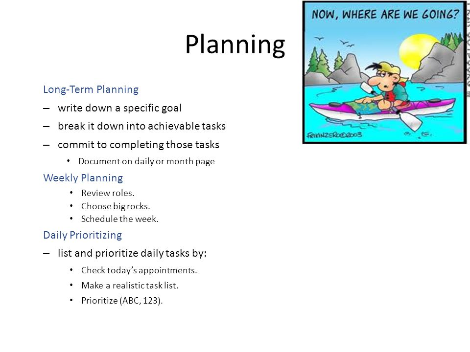 Long-Term Planning – write down a specific goal – break it down into achievable tasks – commit to completing those tasks Document on daily or month pa