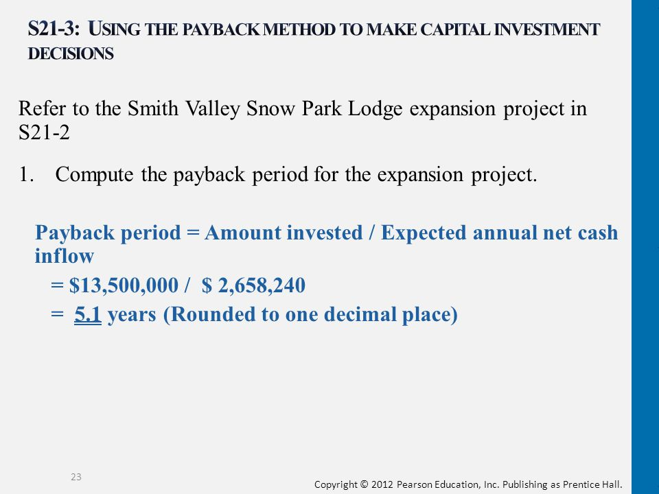 Copyright © 2012 Pearson Education, Inc. Publishing as Prentice Hall. Refer to the Smith Valley Snow Park Lodge expansion project in S21-2 1.Compute t