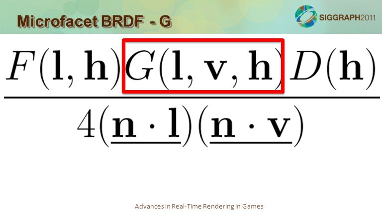 Advances in Real-Time Rendering in Games Microfacet BRDF - G