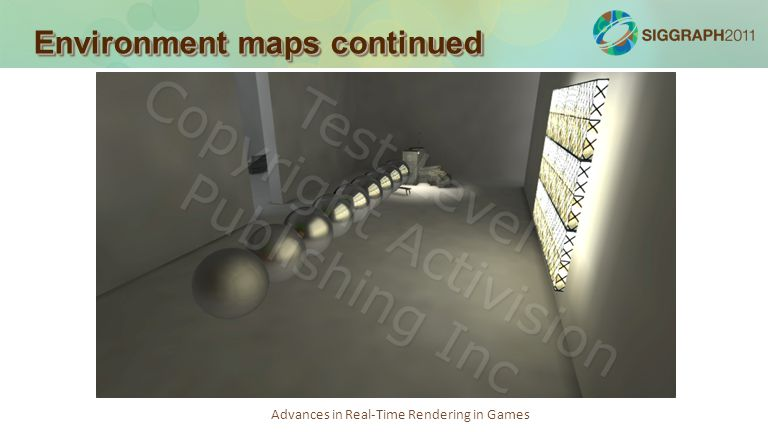 Advances in Real-Time Rendering in Games Environment maps continued