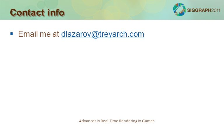 Advances in Real-Time Rendering in Games Contact info Email me at dlazarov@treyarch.comdlazarov@treyarch.com