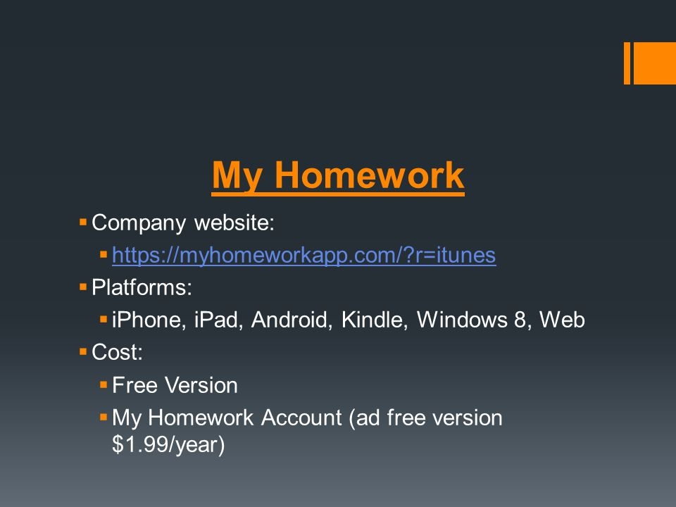 Company website: https://myhomeworkapp.com/?r=itunes Platforms: iPhone, iPad, Android, Kindle, Windows 8, Web Cost: Free Version My Homework Account (