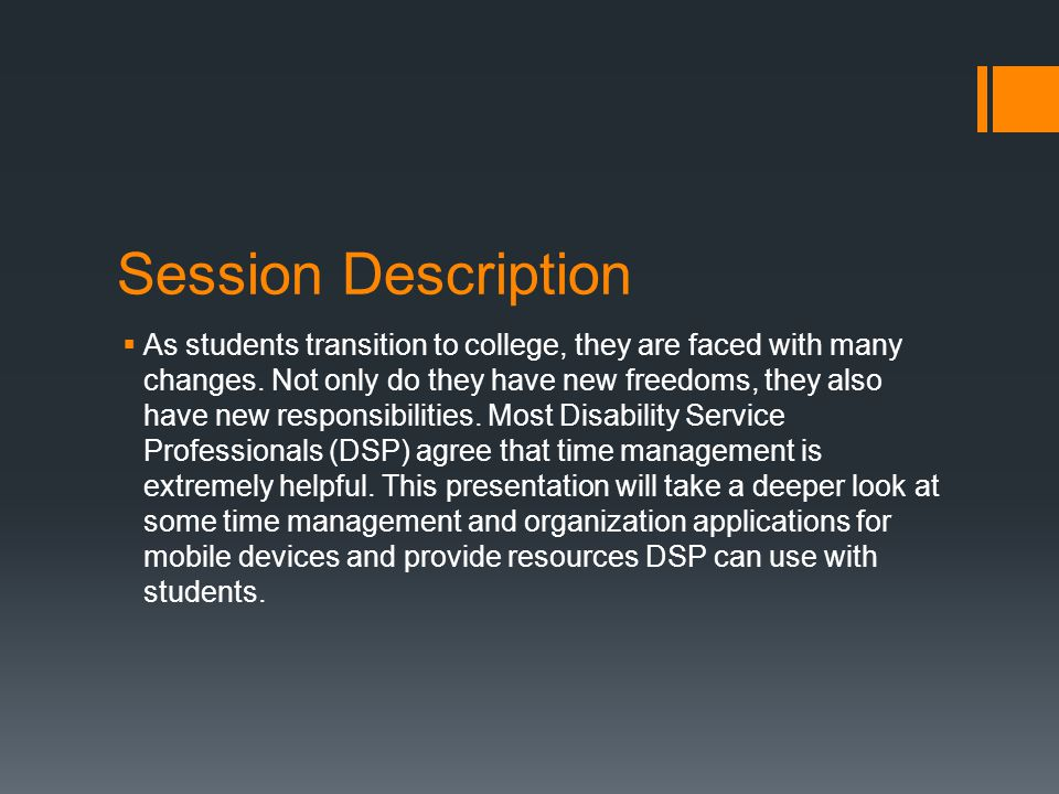 Session Description As students transition to college, they are faced with many changes. Not only do they have new freedoms, they also have new respon