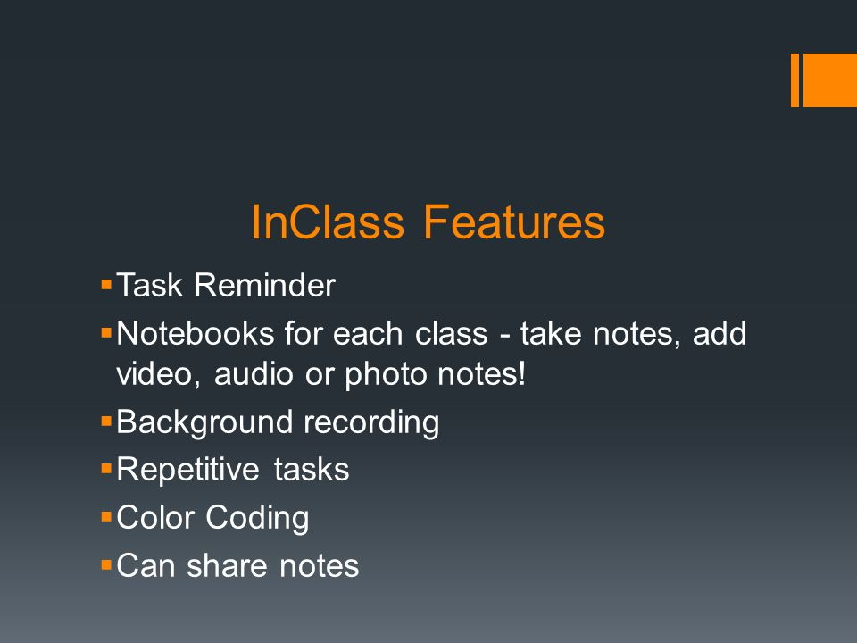 InClass Features Task Reminder Notebooks for each class - take notes, add video, audio or photo notes! Background recording Repetitive tasks Color Cod