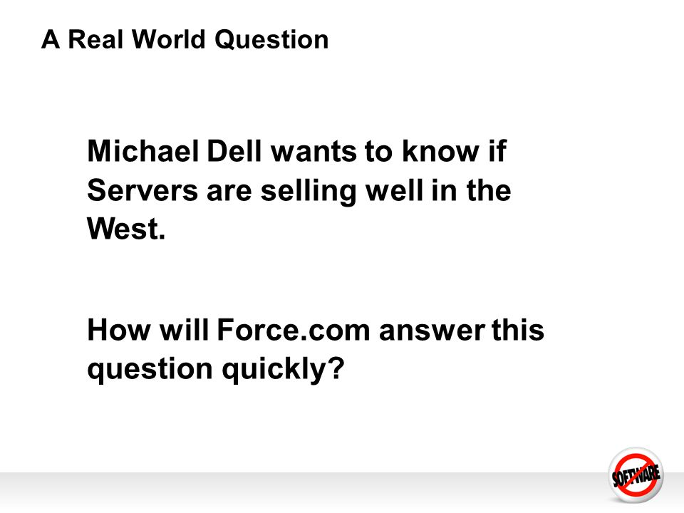 A Real World Question Michael Dell wants to know if Servers are selling well in the West.