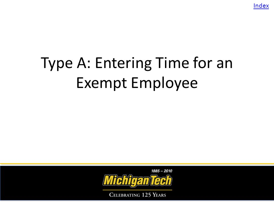 Type A: Entering Time for an Exempt Employee Index