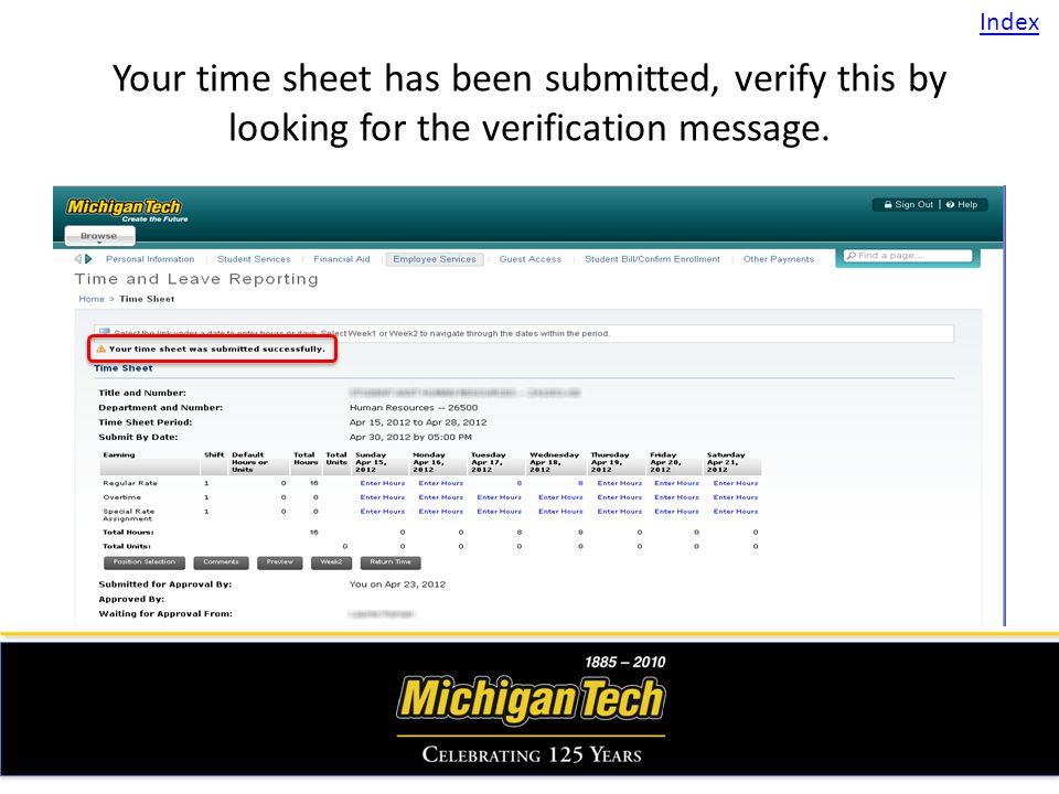 Your time sheet has been submitted, verify this by looking for the verification message. Index