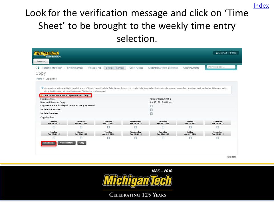 Look for the verification message and click on Time Sheet to be brought to the weekly time entry selection. Index