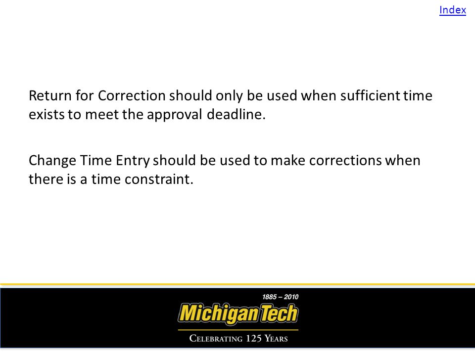 Return for Correction should only be used when sufficient time exists to meet the approval deadline.