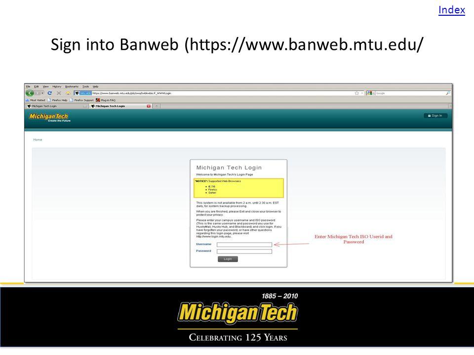 Sign into Banweb (https://www.banweb.mtu.edu/ Index