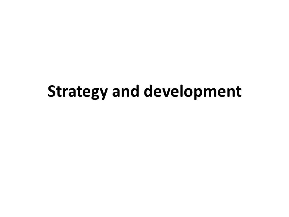 Strategy and development