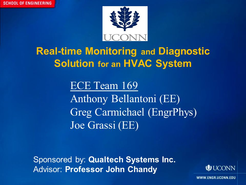 Real-time Monitoring and Diagnostic Solution for an HVAC System ECE Team 169 Anthony Bellantoni (EE) Greg Carmichael (EngrPhys) Joe Grassi (EE) Sponsored by: Qualtech Systems Inc.