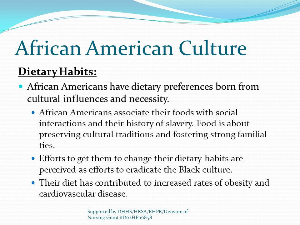 African American Culture Dietary Habits: African Americans have dietary preferences born from cultural influences and necessity. African Americans ass