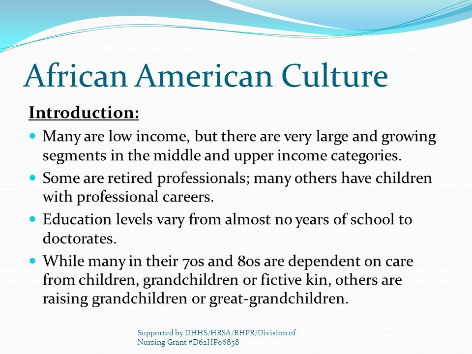 African American Culture Introduction: Many are low income, but there are very large and growing segments in the middle and upper income categories. S