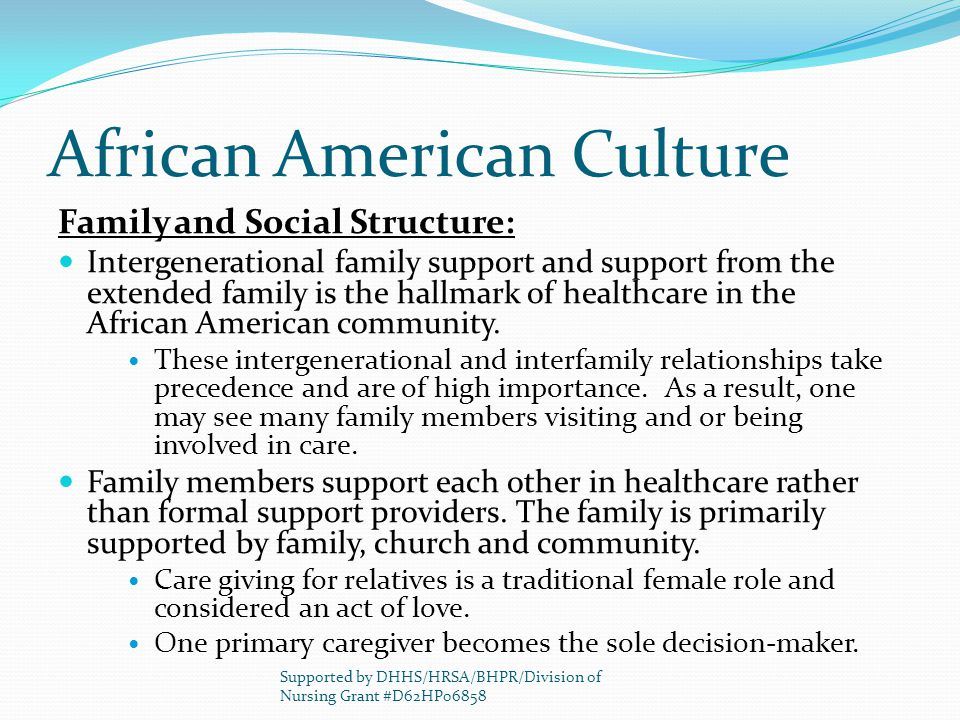 African American Culture Family and Social Structure: Intergenerational family support and support from the extended family is the hallmark of healthc