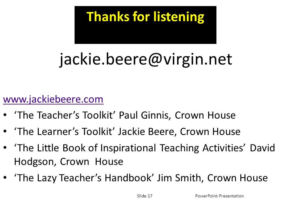 jackie.beere@virgin.net www.jackiebeere.com The Teachers Toolkit Paul Ginnis, Crown House The Learners Toolkit Jackie Beere, Crown House The Little Bo