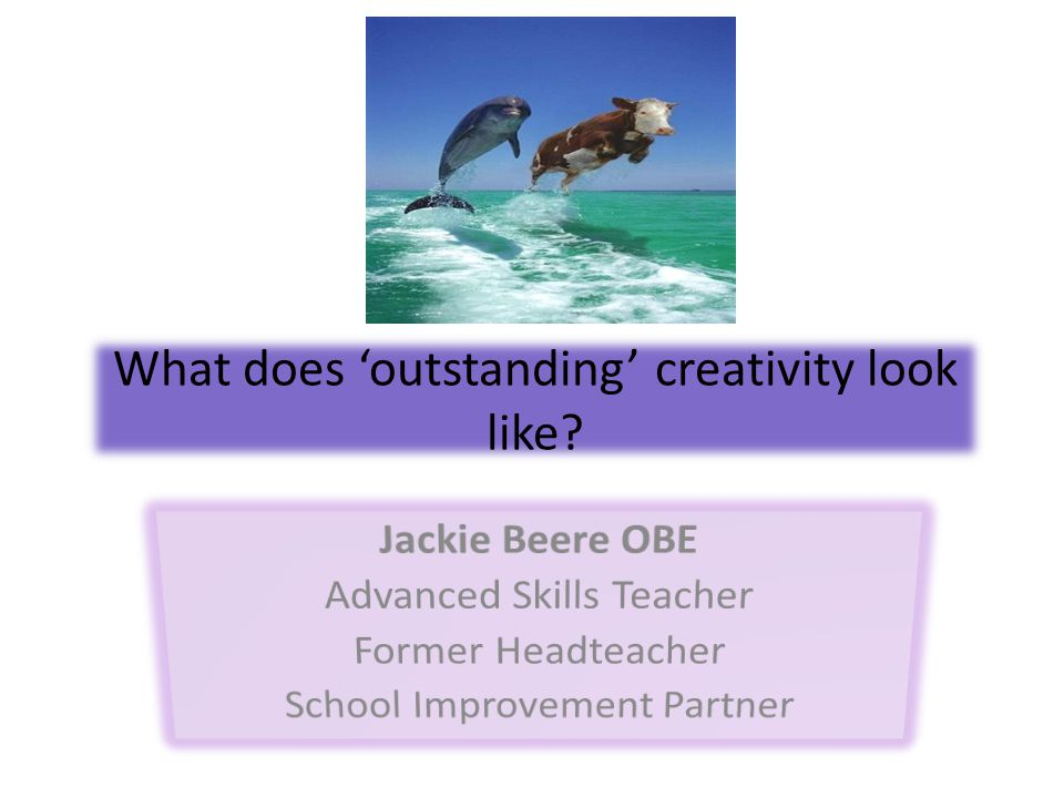 What does outstanding creativity look like?