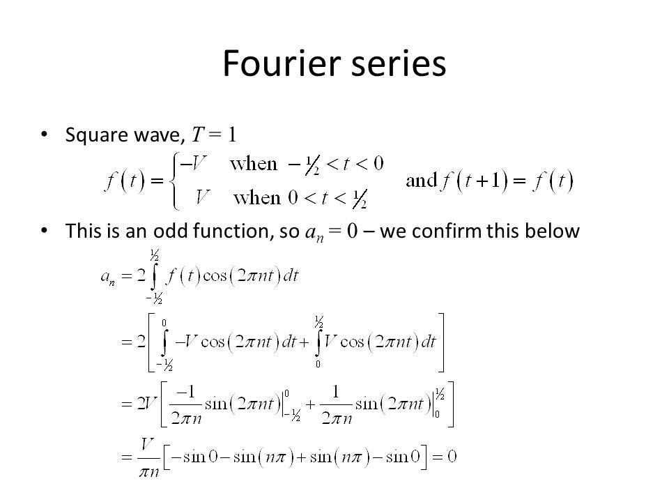 Fourier series Square wave, T = 1 This is an odd function, so a n = 0 – we confirm this below