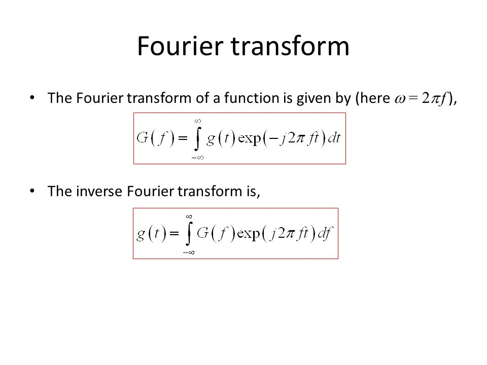 Fourier transform The Fourier transform of a function is given by (here = 2 f ), The inverse Fourier transform is,