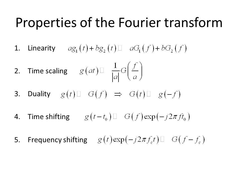 Properties of the Fourier transform 1.Linearity 2.Time scaling 3.Duality 4.Time shifting 5.Frequency shifting