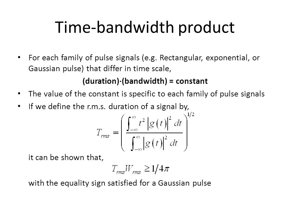 Time-bandwidth product For each family of pulse signals (e.g. Rectangular, exponential, or Gaussian pulse) that differ in time scale, (duration)(bandw