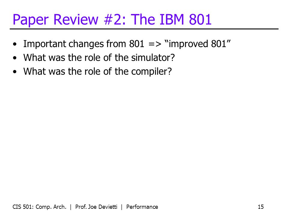 Paper Review #2: The IBM 801 Important changes from 801 => improved 801 What was the role of the simulator? What was the role of the compiler? CIS 501