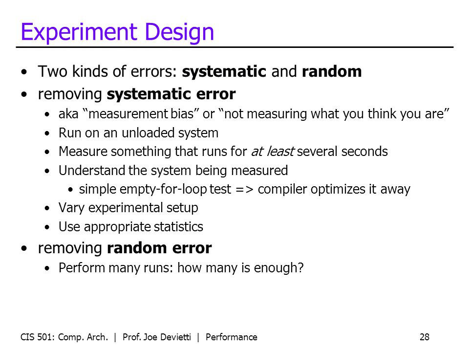 Experiment Design Two kinds of errors: systematic and random removing systematic error aka measurement bias or not measuring what you think you are Ru