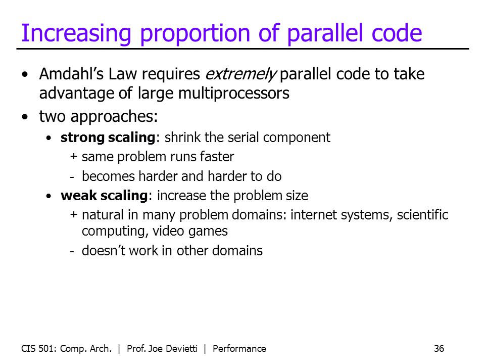Increasing proportion of parallel code Amdahls Law requires extremely parallel code to take advantage of large multiprocessors two approaches: strong