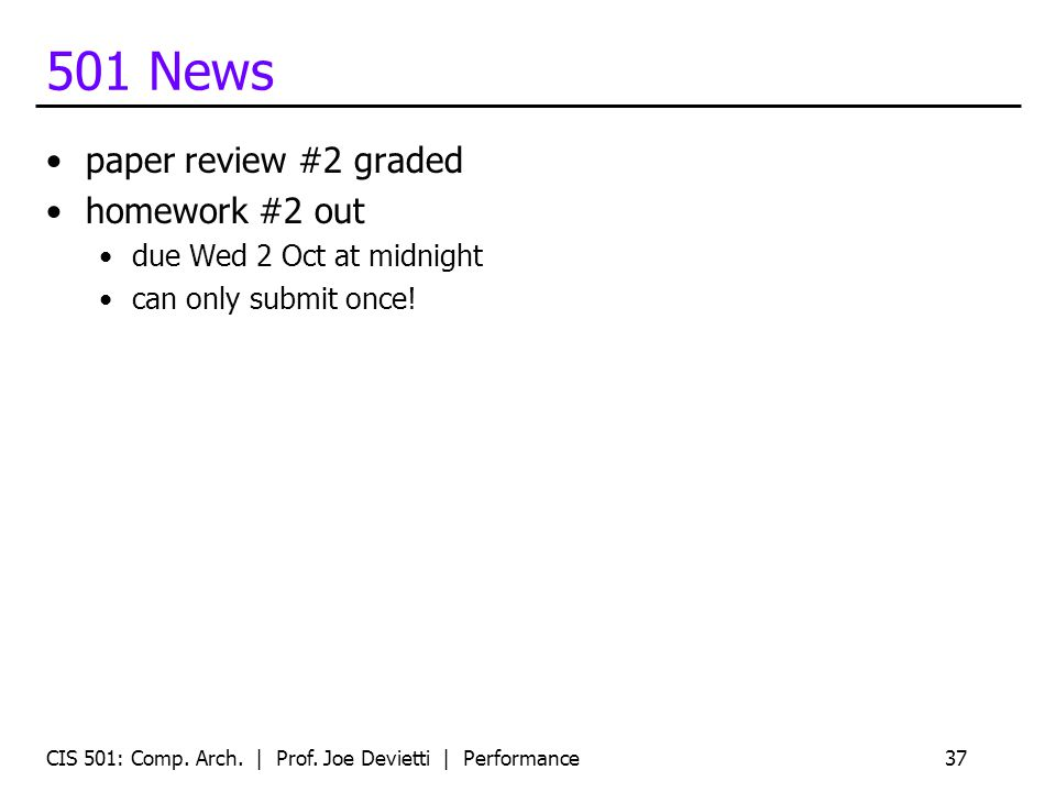 501 News paper review #2 graded homework #2 out due Wed 2 Oct at midnight can only submit once! CIS 501: Comp. Arch. | Prof. Joe Devietti | Performanc