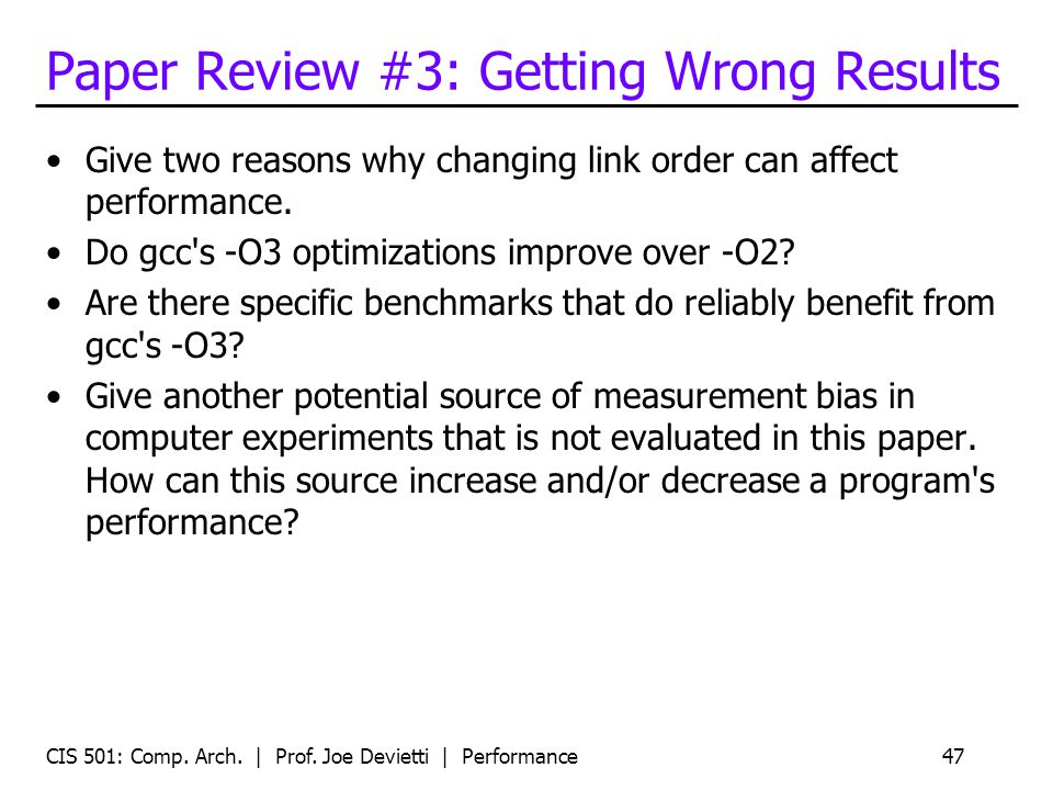 Paper Review #3: Getting Wrong Results Give two reasons why changing link order can affect performance. Do gcc's -O3 optimizations improve over -O2? A