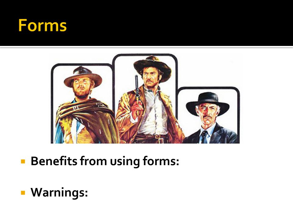 Benefits from using forms: Warnings: