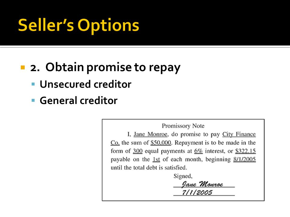 2. Obtain promise to repay Unsecured creditor General creditor