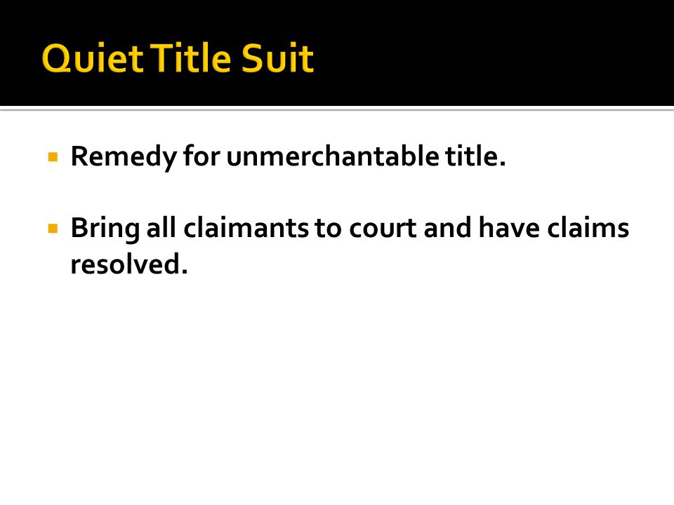 Remedy for unmerchantable title. Bring all claimants to court and have claims resolved.